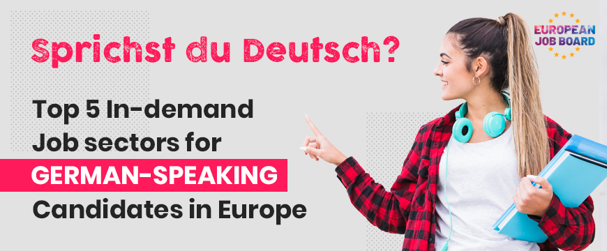 Top 5 in-demand job sectors for the German-speaking candidates in Europe