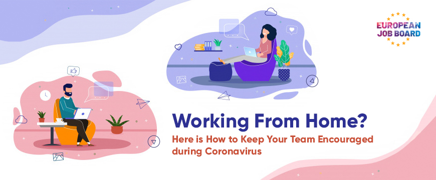 Working From Home? Here is How to Keep Your Team Encouraged during COVID-19